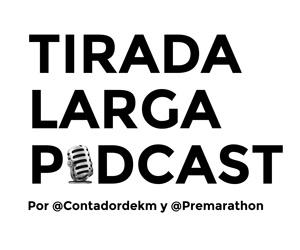 Tirada Larga Podcast por @contadordekm y @premarathon